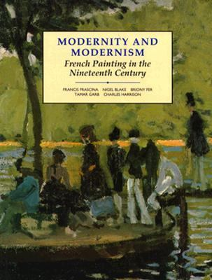 Modernity and Modernism French Painting in the Nineteenth Century