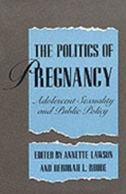 Politics of Pregnancy: Adolescent Sexuality and Public Policy - Annette Lawson - Hardcover