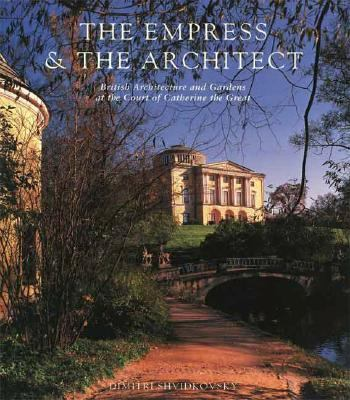 Empress & the Architect British Architecture and Gardens at the Court of Catherine the Great