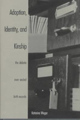 Adoption, Identity, and Kinship The Debate over Sealed Birth Records