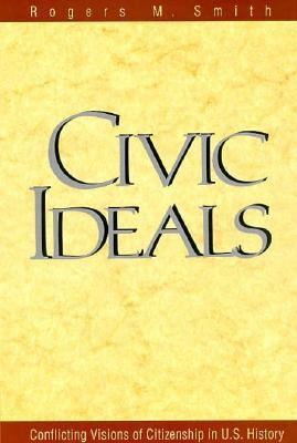 Civic Ideals Conflicting Visions of Citizenship in U.S. History