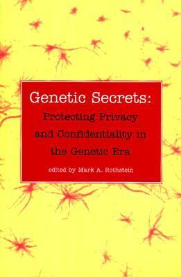 Genetic Secrets Protecting Privacy and Confidentiality in the Genetic Era