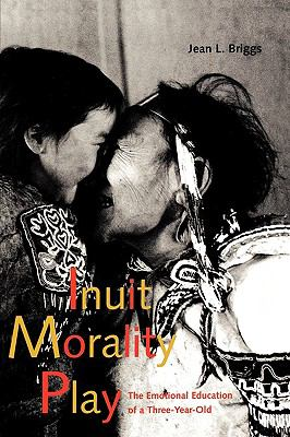 Inuit Morality Play The Emotional Education of a Three-Year-Old
