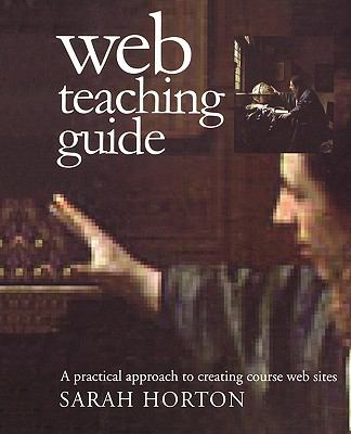 Web Teaching Guide A Practical Approach to Creating Course Web Sites