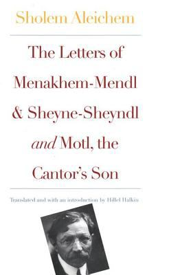 Letters of Menakhem-Mendl and Sheyne-Sheyndl and Motl, the Cantor's Son And, Motl, the Cantor's Son