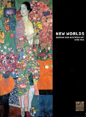 New Worlds German and Austrian Art 1890-1940