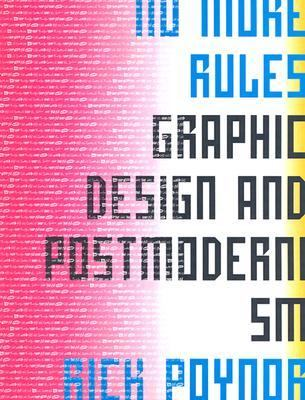No More Rules Graphic Design and Postmodernism