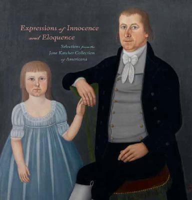 Expressions of Innocence And Eloquence Selections from the Jane Katcher Collection of Americana