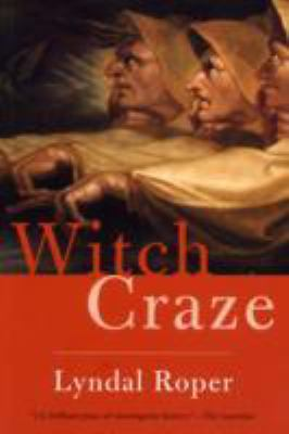 Witch Craze Terror And Fantasy in Baroque Germany