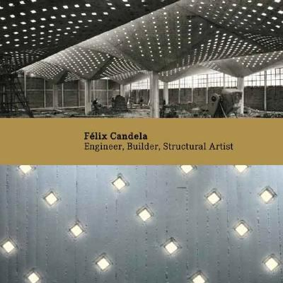 Felix Candela: Engineer, Builder, Structural Artist