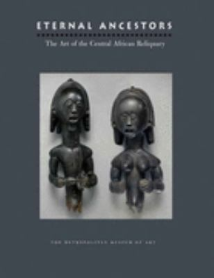 Eternal Ancestors The Art of the Central African Reliquary