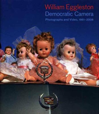 William Eggleston: Democratic Camera: Photographs and Video, 1958-2008