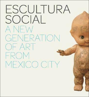 Escultura Social A New Generation of Art from Mexico City