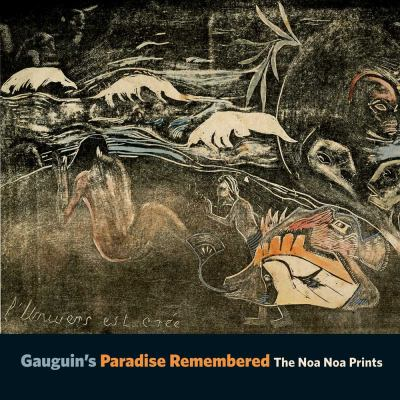 Gauguin's Paradise Remembered : The Noa Noa Prints
