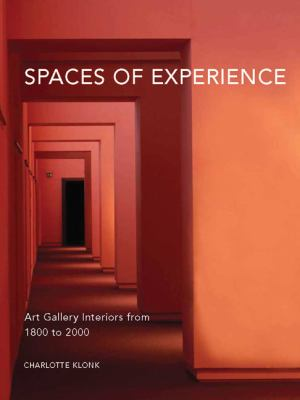 Spaces of Experience: Art Gallery Interiors from 1800 to 2000