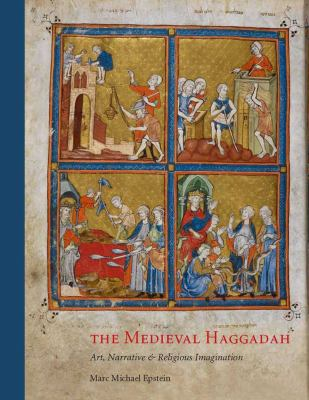 Medieval Haggadah : Art, Narrative, and Religious Imagination