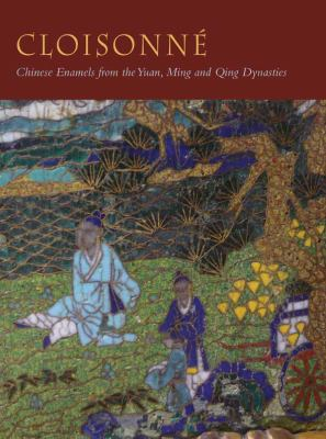 Cloisonne : Chinese Enamels from the Ming and Qing Dynasties