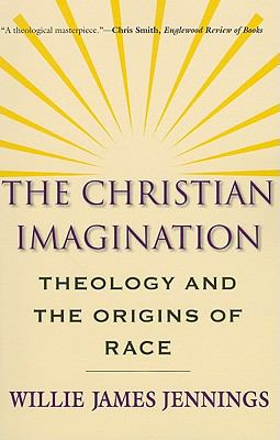 Christian Imagination : Theology and the Origins of Race