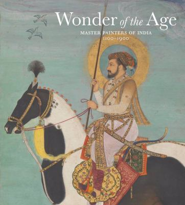 Wonder of the Age: Master Painters of India, 1100-1900 (Metropolitan Museum of Art Publications)