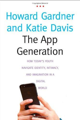 The App Generation: How Todays Youth Navigate Identity, Intimacy, and Imagination in a Digital World
