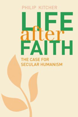 Life after Faith : The Case for Secular Humanism