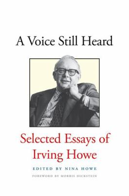 Voice Still Heard : Selected Essays of Irving Howe