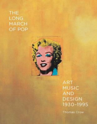 Long March of Pop : Art, Music, and Design, 1930�1995