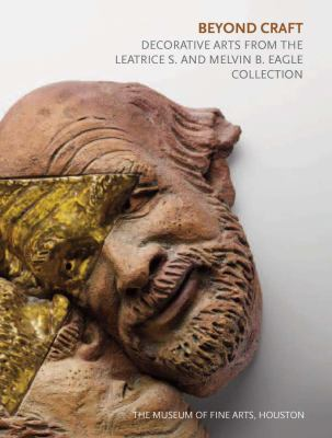 Beyond Craft : Decorative Arts from the Leatrice S. and Melvin B. Eagle Collection
