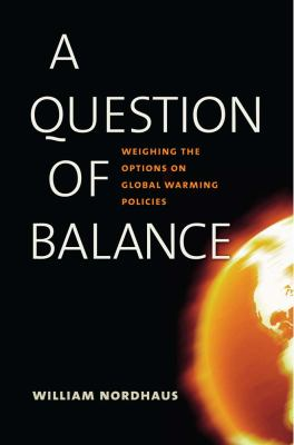 Question of Balance : Weighing the Options on Global Warming Policies