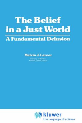 Belief in a Just World A Fundamental Delusion