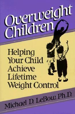 Overweight Children: Helping Your Child Achieve Lifetime Weight Control - Michael D. LeBow - Hardcover