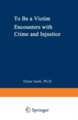 To Be a Victim: Encounters with Crime and Injustice - Diane Sank - Hardcover