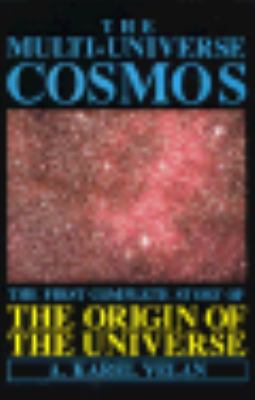 The The Multi-Universe Cosmos: The First Complete Story of the Origin of the Universe - A. Karel Velan - Hardcover