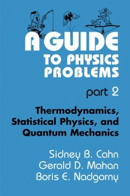 Guide to Physics Problems Thermodynamics, Statistical Physics, and Quantum Mechanics