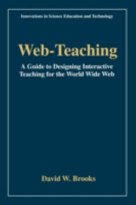 Web-Teaching A Guide to Designing Interactive Teaching for the World Wide Web