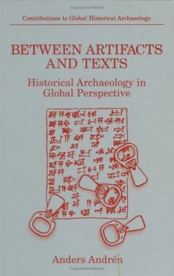 Between Artifacts and Texts Historical Archaeology in Global Perspective
