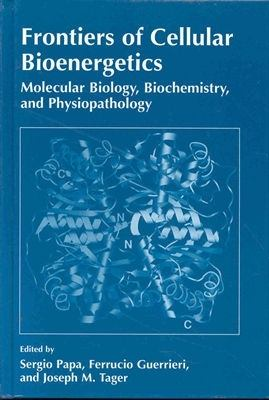 Frontiers of Cellular Bioenergetics Molecular Biology, Biochemistry, and Physiopathology