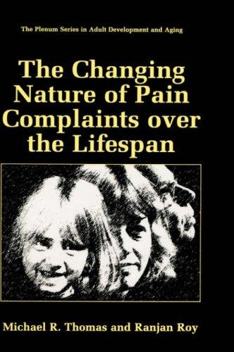 The Changing Nature of Pain Complaints over the Lifespan (The Springer Series in Adult Development and Aging)