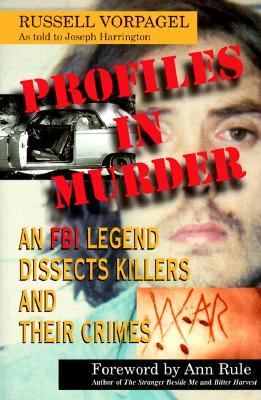 Profiles in Murder: An FBI Legend Dissects Killers and Their Crime - Russell Vorpagel - Hardcover