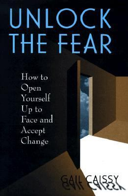 Unlock the Fear: How to Open Yourself up to Face and Accept Changes