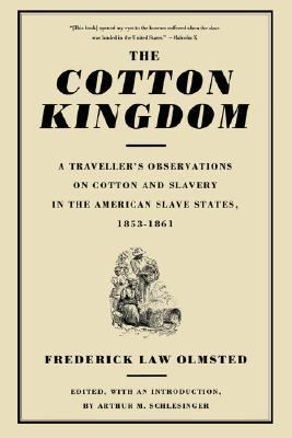 Cotton Kingdom A Traveller's Observations on Cotton and Slavery in the American Slave States  Based upon Three Former Volumes of Journeys and Investigations