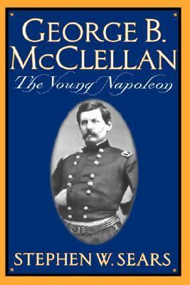 George B. McClellan The Young Napoleon