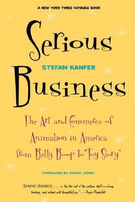 Serious Business The Art and Commerce of Animation in America from Betty Boop to Toy Story