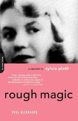 Rough Magic A Biography of Sylvia Plath