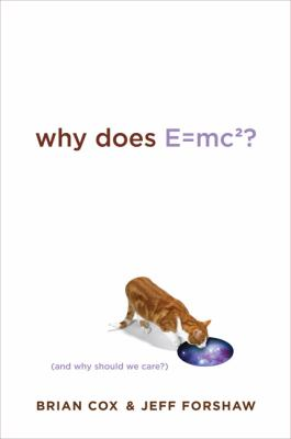 Why Does E=mc2?: (And Why Should We Care?)