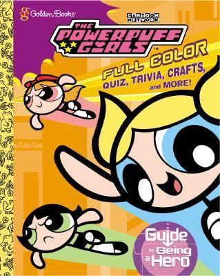 The Powerpuff Girls' Guide to Being a Hero (Powerpuff Girls Golden Books Series) - Golden Books - Paperback - Includes quiz, trivia, crafts & more