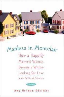 Manless in Montclair How a Happily Married Woman Became a Widow Looking for Love in the Wilds of Suburbia