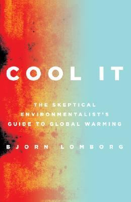 Cool It The Skeptical Environmentalist's Guide to Global Warming