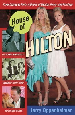 House of Hilton, from Conrad to Paris A Drama of Wealth, Power, and Privilege