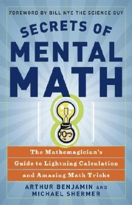 Secrets of Mental Math The Mathemagician's Secrets of Lightning Calculation & Mental Math Tricks